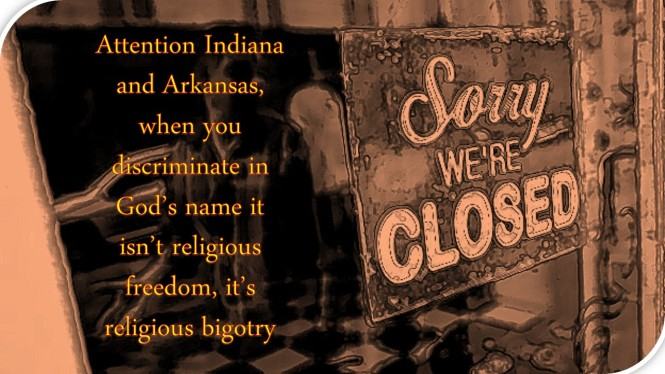 Attention Indiana and Arkansas, when you discriminate